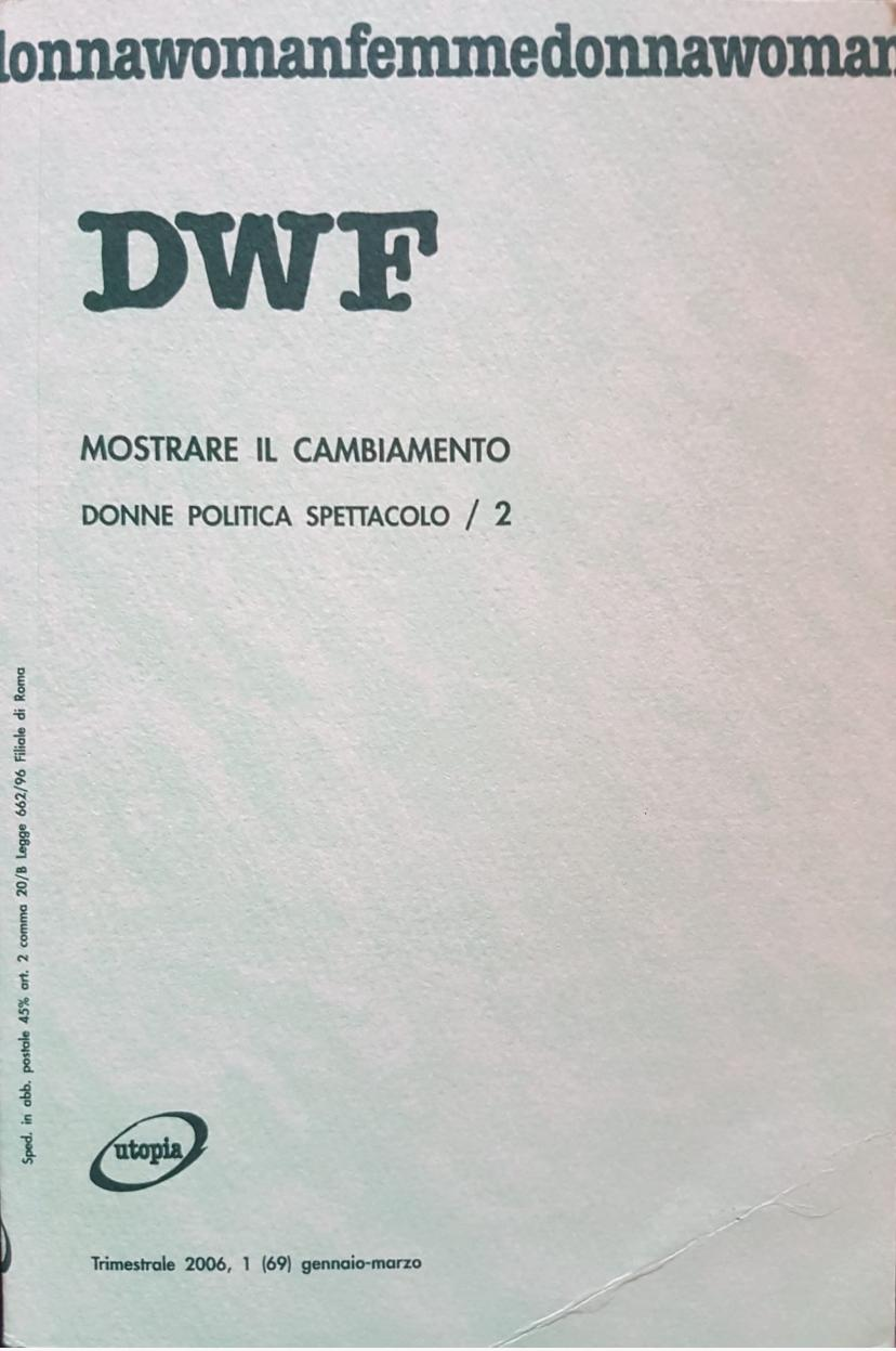 MOSTRARE IL CAMBIAMENTO. Donne politica spettacolo/2, DWF (69) 2006, 1