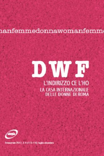 L'INDIRIZZO CE L'HO. La Casa internazionale delle Donne di Roma, DWF (115-116) 2017, 3-4