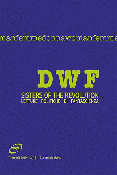 SISTERS OF THE REVOLUTION. Letture politiche di fantascienza, DWF (121-122) 2019, 1-2