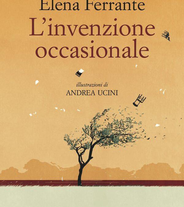 L'INVENZIONE OCCASIONALE di Elena FERRANTE, Edizioni e/o, Roma 2019