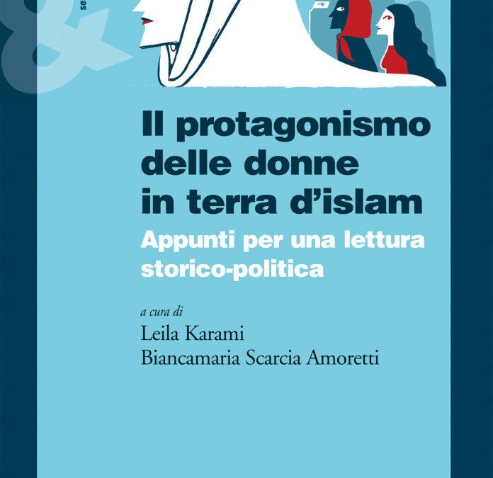 Il protagonismo delle donne in terra d'islam – appunti per una lettura storico politica.  Leila Karami  e Biancamaria Scarcia Amoretti (a cura di) Ediesse, Roma, 2015