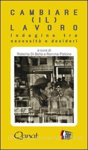 Cambiare (il) lavoro. Indagine tra necessità e desideri, a cura di Roberta Di Bella e Romina Pistone, Qanat Edizioni, 2016