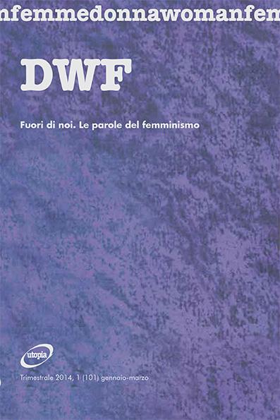 FUORI DI NOI. Le parole del femminismo, DWF (101) 2014, 1
