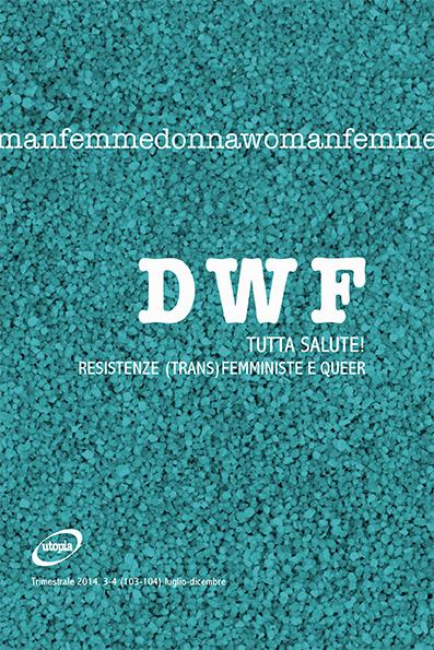 TUTTA SALUTE! Resistenze (trans)femministe e queer, DWF (103-104) 2014, 3-4