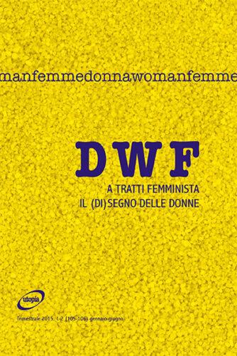 A TRATTI FEMMINISTA. Il (di)segno delle donne, DWF (105-106) 2015, 1-2