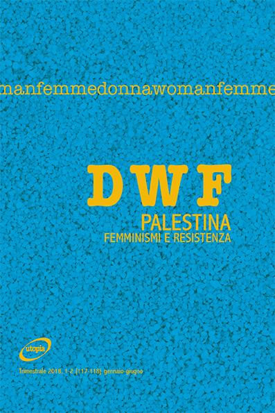 PALESTINA. Femminismi e resistenza, DWF (117-118) 2018, 1-2