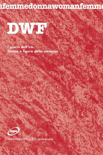 I GIORNI DELL'IRA. Donne e figure della violenza, DWF (82) 2009, 2
