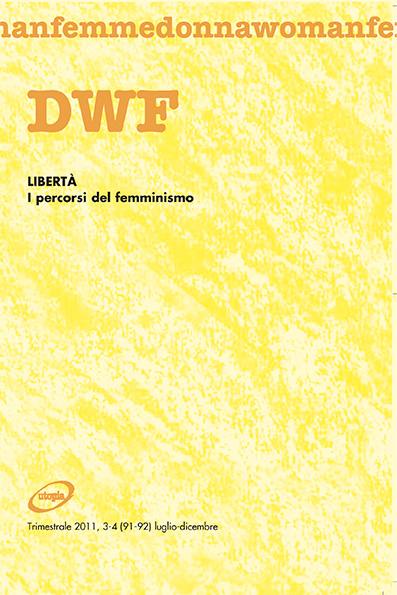 LIBERTÀ. I percorsi del femminismo, DWF (91-92)  2011, 3-4