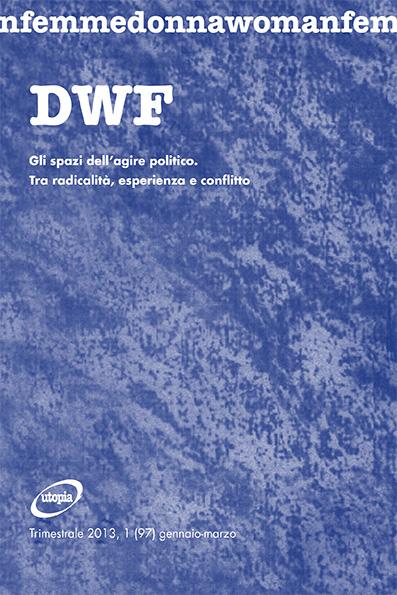 GLI SPAZI DELL'AGIRE POLITICO. Tra radicalità, esperienza e conflitto, DWF (97) 2013, 1