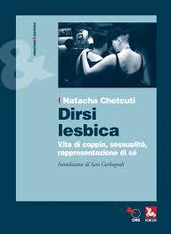 Dirsi lesbica. Vita di coppia, sessualità, rappresentazione di sè, Natacha Chetcuti, Ediesse, 2014