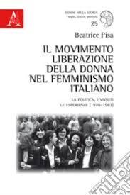 Il Movimento liberazione della donna nel femminismo italiano – la politica, i vissuti le esperienze (1970-1983) di Beatrice Pisa, Aracne, 2017,