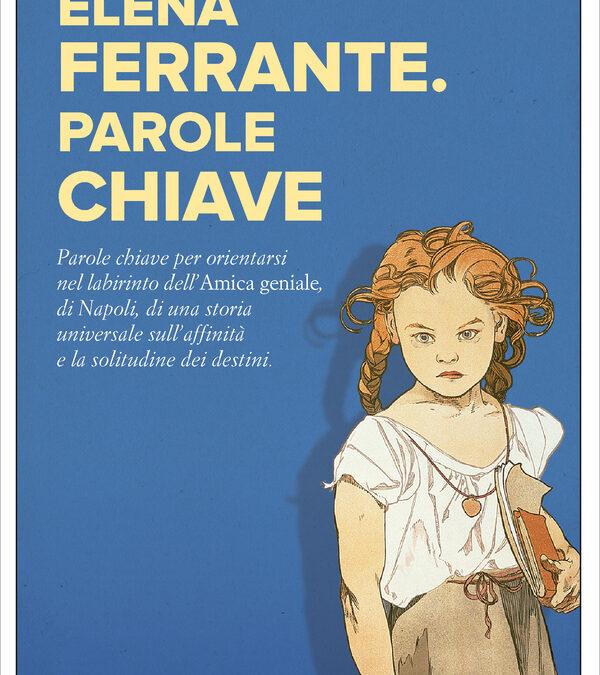 Elena Ferrante. Parole chiave di Tiziana de Rogatis, Edizioni e/o, 2018.
