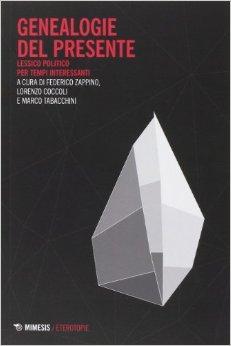Genealogie del presente. Lessico politico per tempi interessanti, a cura di Federico Zappino, Lorenzo Coccoli e Marco Tabacchini, Mimesis, 2014