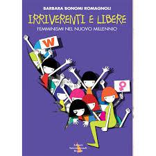 Irriverenti e libere. Femminismi nel nuovo millennio, Barbara Bonomi Romagnoli, Riuniti, 2014