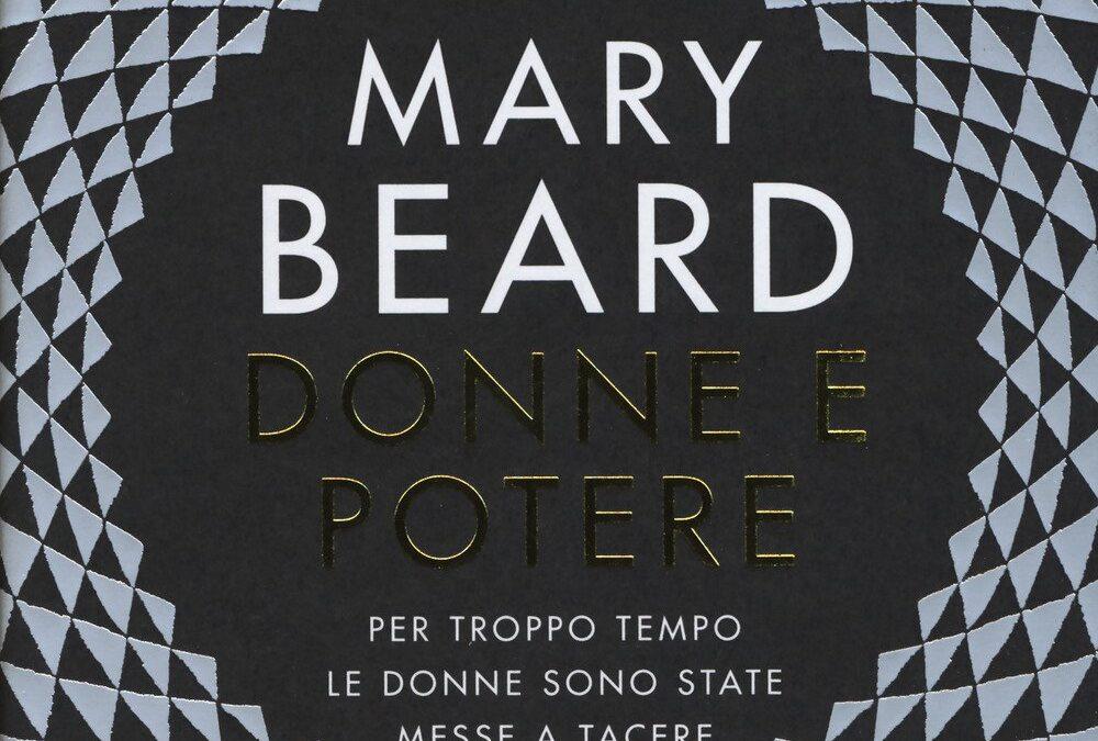 Donne e potere. Per troppo tempo le donne sono state messe a tacere di Mary Beard, Mondadori, Milano, 2018