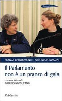 Il parlamento non è un pranzo di gala di Franca Chiaromonte e Antonia Tomassini, Rubbettino 2014