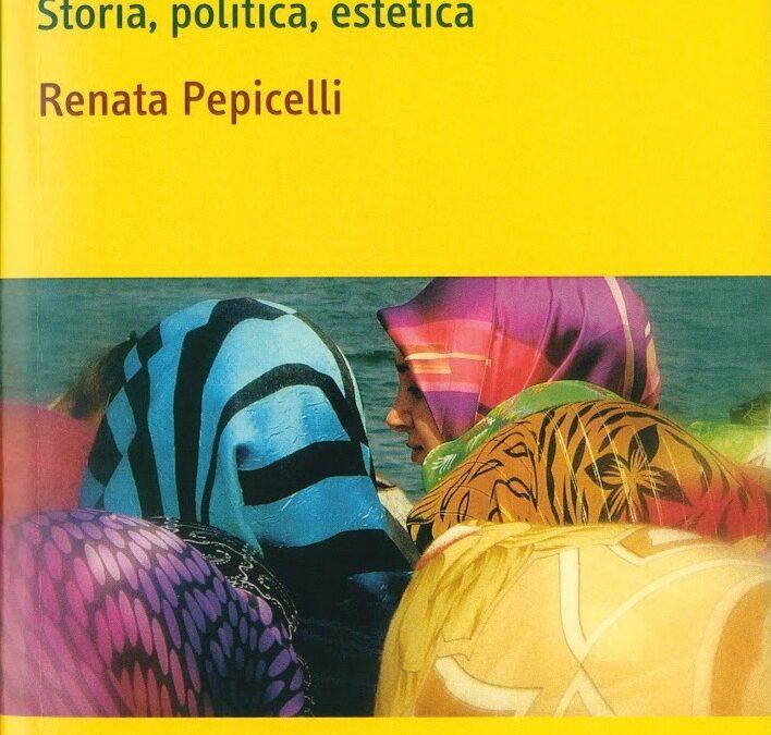 Il velo nell'Islam. Storia, politica, estetica di Renata Pepicelli, Carocci 2012