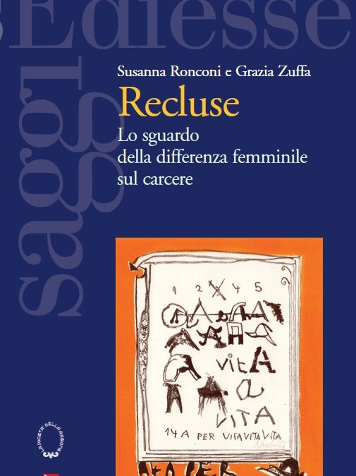 Recluse. Lo sguardo della differenza femminile sul carcere, Susanna Ronconi e Grazia Zuffa, Ediesse, 2014