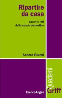 Ripartire da casa. Lavori e reti dallo spazio domestico, Sandra Burchi, Franco Angeli, 2014