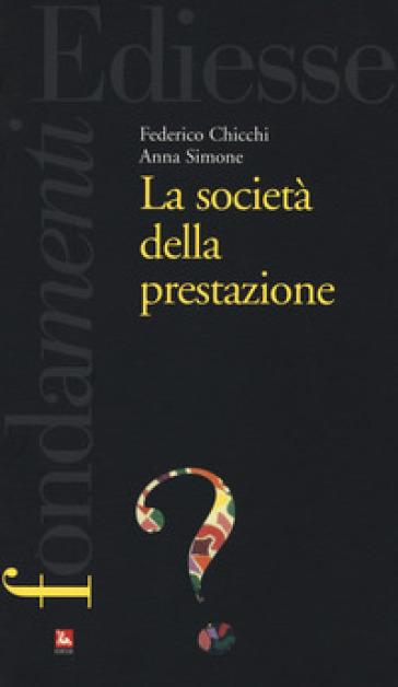LA SOCIETA' DELLA PRESTAZIONE di Federico Chicchi e Anna Simone, Ediesse, 2017