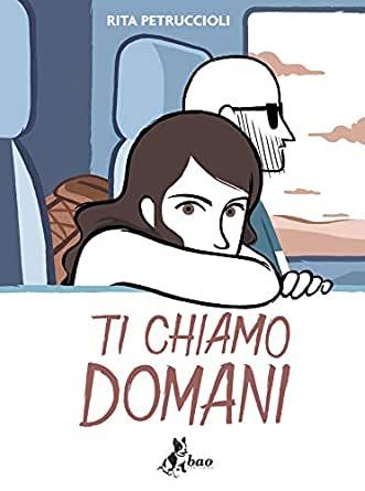 TI CHIAMO DOMANI di Rita Petruccioli, Bao, Milano 2019
