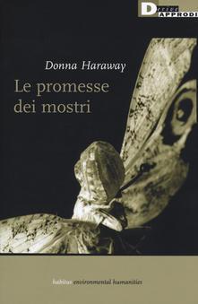 LE PROMESSE DEI MOSTRI. UNA POLITICA RIGENERATRICE PER L'ALTERITA' INAPPROPRIATA di Donna Haraway, DeriveApprodi, 2019