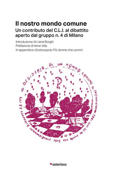 IL NOSTRO MONDO COMUNE. Un contributo del C.L.I. al dibattito aperto dal gruppo n. 4 di Milano, Asterisco Edizioni, 2020