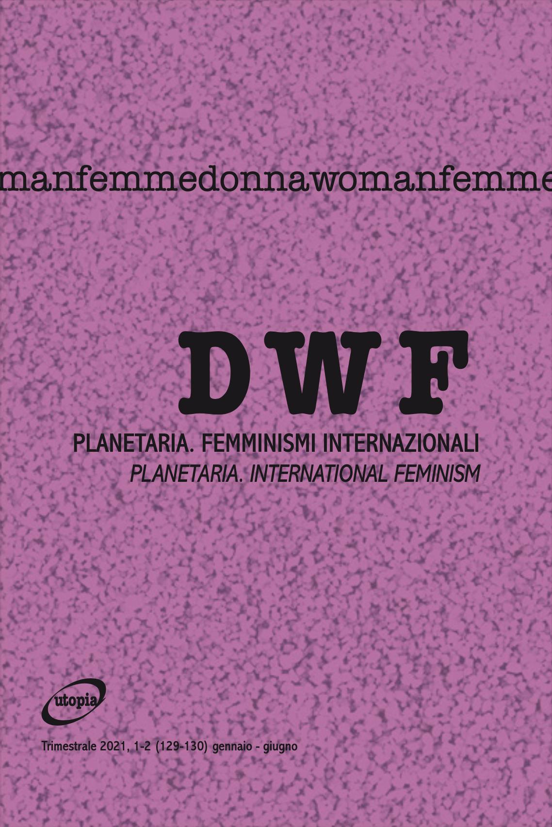 PLANETARIA. Femminismi internazionali/PLANETARIA. International feminisms, DWF (129-130) 2021, 1-2